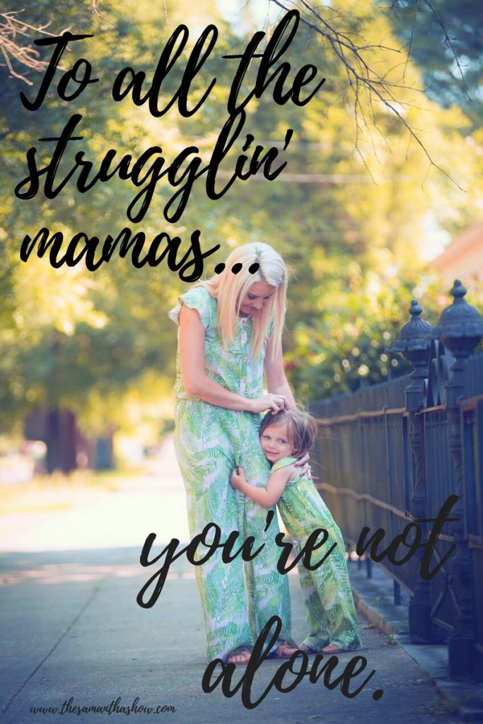 To all the strugglin' mamas, you're not alone. You're a wonderful mama and it's okay to admit you're not perfect. We're all just doing the best we can.
