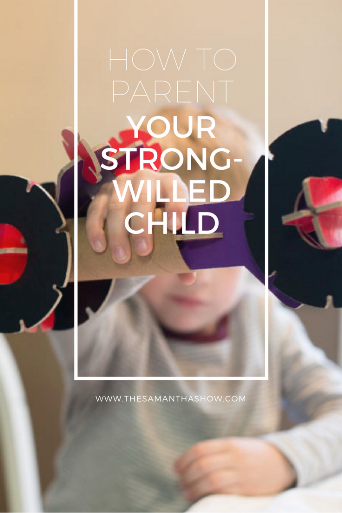 Life and style blogger, The Samantha Show, bring you tips and advice on how to parent a strong-willed child from her experience.