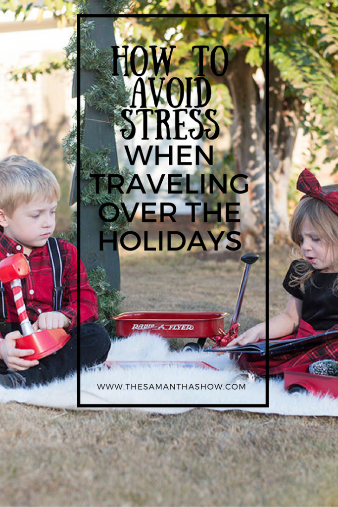 How to avoid stress when traveling over the holidays