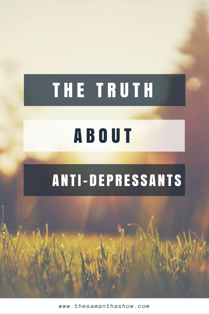 Anti-depressants aren't a bad thing. Sometimes, we need them to get over a hump. Sometimes, we need them long-term. Here's the truth about anti-depressants.