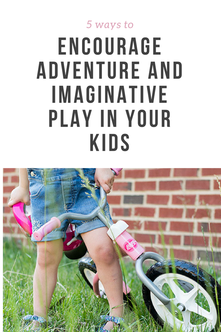 Kids are naturally creative creatures but sometimes, they need a little push. Here are 5 ways to encourage adventure and imaginative play in your kids.