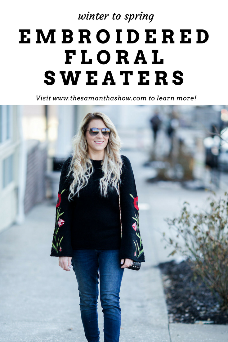 Embroidered floral sweaters are the perfect transition for winter to spring fashion. Read more on thesamanthashow.com